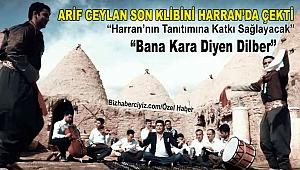 ARİF CEYLAN SON KLİBİNİ HARRAN'DA ÇEKTİ