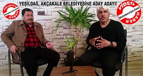 Yeşildağ, Akçakale Belediyesine Aday Adayı!